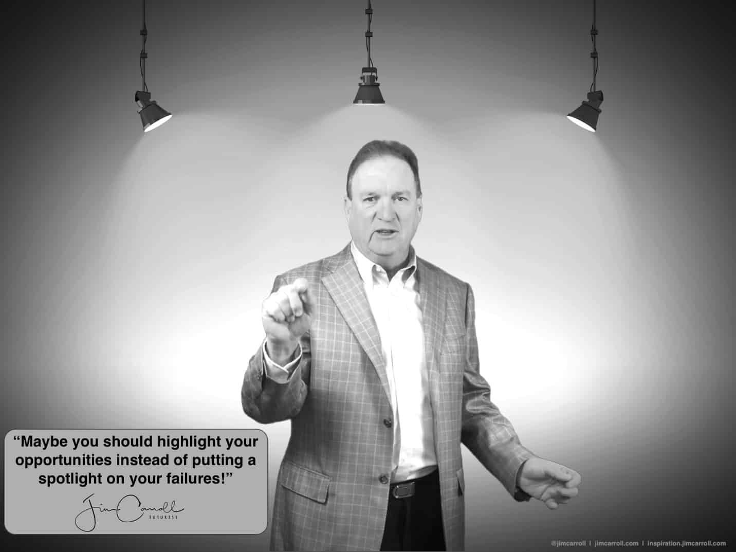 """Daily Inspiration: """"Maybe you should highlight your opportunities instead of putting a spotlight on your failures!"""""""